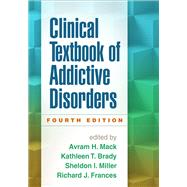 Clinical Textbook of Addictive Disorders, Fourth Edition by Mack, Avram H.; Brady, Kathleen T.; Miller, Sheldon I.; Frances, Richard J., 9781462521685