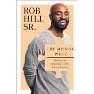 The Missing Piece What It Took to Discover My Purpose and Trust My Heart by Hill, Rob, Sr.; Waters, Jas (CON), 9781476791685