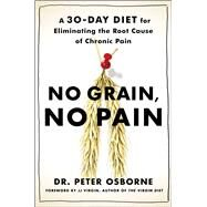 No Grain, No Pain A 30-Day Diet for Eliminating the Root Cause of Chronic Pain by Osborne, Peter, Dr., 9781501121685
