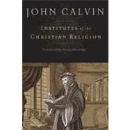 Institutes of the Christian Religion by Calvin, John, 9781598561685