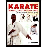 Karate, Aikido, Ju-jitsu and Judo by Goodman, Fay, 9780754831686
