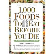 1,000 Foods to Eat Before You Die by Sheraton, Mimi; Alexander, Kelly, 9780761141686