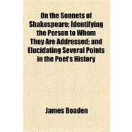 On the Sonnets of Shakespeare; Identifying the Person to Whom They Are Addressed; and Elucidating Several Points in the Poet's History by Boaden, James, 9781154481686