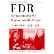Fdr, the Vatican, and the Roman Catholic Church in America, 1933-1945 by Woolner, David B.; Kurial, Richard G., 9781403961686