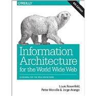 Information Architecture for the World Wide Web, 4th Edition by Louis Rosenfeld, Peter Morville, Jorge Arango, 9781491911686