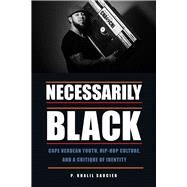 Necessarily Black: Cape Verdean Youth, Hip-hop Culture, and a Critique of Identity by Saucier, P. Khalil, 9781611861686