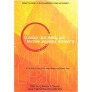 Statistics, Data Mining, and Machine Learning in Astronomy by Ivezic, Zeljko; Connolly, Andrew J.; Vanderplas, Jacob T.; Gray, Alexander, 9780691151687