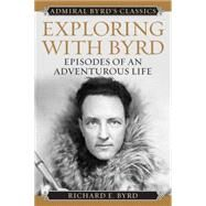 Exploring With Byrd: Episodes of an Adventurous Life by Byrd, Richard Evelyn, Jr., 9781442241688