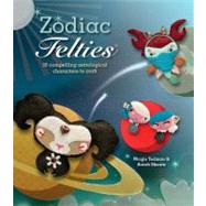 Zodiac Felties 16 Compelling Astrological Characters to Craft by Tedman, Nicola; Skeate, Sarah, 9781449411688