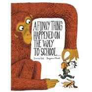 A Funny Thing Happened on the Way to School... by Chaud, Benjamin; Cali, Davide, 9781452131689