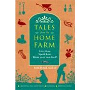 Tales from the Home Farm: Live More, Spend Less, Grow Your Own Food! by Kelly, Michael, 9781847171689