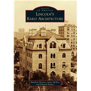 Lincoln's Early Architecture by Hansen, Matthew; Mckee, James; Zimmer, Edward, 9781467111690