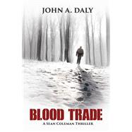 Blood Trade by Daly, John A., 9781939371690