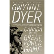 Canada in the Great Power Game by DYER, GWYNNE, 9780307361691