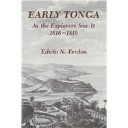Early Tonga As the Explorers Saw It: 1616-1810 by Ferdon, Edwin N., 9780816531691
