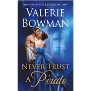 Never Trust a Pirate by Bowman, Valerie, 9781250121691