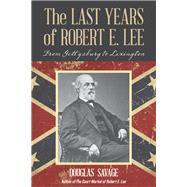 The Last Years of Robert E. Lee by Savage, Douglas, 9781630761691