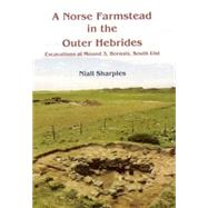 A Norse Farmstead in the Outer Hebrides: Excavations at Mound 3, Bornais, South Uist by Sharples, Niall; Bond, J.; Cartledge, J. (CON); Clarke, A. (CON); Colledge, S. (CON); Dennis, I. (CON); Gale, R. (CON), 9781842171691