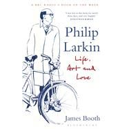 Philip Larkin Life, Art and Love by Booth, James, 9781408851692