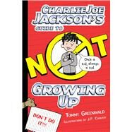 Charlie Joe Jackson's Guide to Not Growing Up by Greenwald, Tommy; Coovert, J.  P., 9781626721692