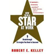How to Be a Star at Work by KELLEY, ROBERT E., 9780812931693
