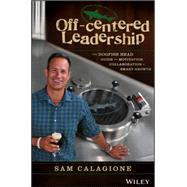Off-centered Leadership by Calagione, Sam; Shister, Neil, 9781119141693