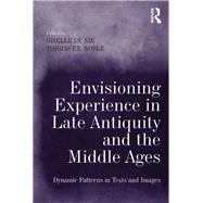 Envisioning Experience in Late Antiquity and the Middle Ages: Dynamic Patterns in Texts and Images by Nie,Giselle de, 9781138261693