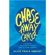 Chase Away Cancer by Ewoldt, Ellie Poole, 9781496411693