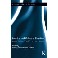 Learning and Collective Creativity: Activity-Theoretical and Sociocultural Studies by Sannino; Annalisa, 9781138941694