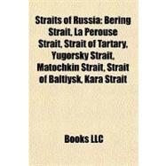 Straits of Russi : Bering Strait, la Pérouse Strait, Strait of Tartary, Yugorsky Strait, Matochkin Strait, Strait of Baltiysk, Kara Strait by , 9781156901694
