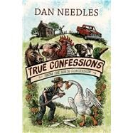 True Confessions from the Ninth Concession by Needles, Dan, 9781771621694