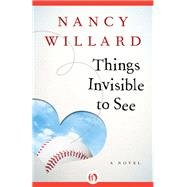 Things Invisible to See by Willard, Nancy, 9781480481695