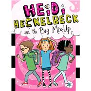 Heidi Heckelbeck and the Big Mix-up by Coven, Wanda; Burris, Priscilla, 9781481471695