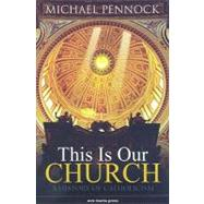 This Is Our Church : A History of Catholicism by PENNOCK MICHAEL, 9781594711695