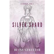 Silver Shard by Streeter, Betsy, 9781611531695