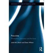 Pre-crime: Pre-emption, precaution and the future by McCulloch; Jude, 9781138781696