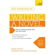 Get Started in Writing a Novel by Watts, Nigel, 9781473611696