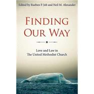 Finding Our Way: Love and Law in the United Methodist Church by Job, Rueben P.; Alexander, Neil M., 9781630881696