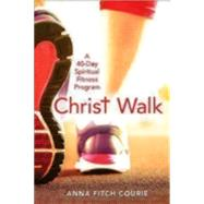 Christ Walk: A 40-day Spiritual Fitness Program by Courie, Anna Fitch, 9780819231697