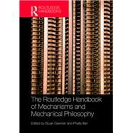 The Routledge Handbook of Mechanisms and Mechanical Philosophy by Glennan; Stuart, 9781138841697