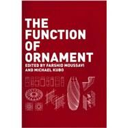 The Function of Ornament by Moussavi, Farshid; Kubo, Michael, 9781940291697