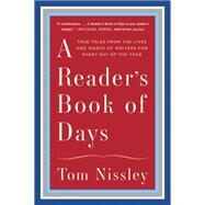 A Reader's Book of Days: True Tales from the Lives and Works of Writers for Every Day of the Year by Nissley, Tom, 9780393351699