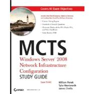 MCTS: Windows Server 2008 Network Infrastructure Configuration Study Guide Exam 70-642 by Panek, William; Wentworth, Tylor; Chellis, James, 9780470261699