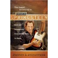 The Gospel According to Bruce Springsteen: Rock and Redemption, from Asbury Park to Magic by Symynkywicz, Jeffrey B., 9780664231699