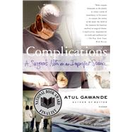 Complications A Surgeon's Notes on an Imperfect Science by Gawande, Atul, 9780312421700