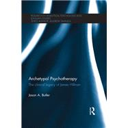 Archetypal Psychotherapy: The clinical legacy of James Hillman by Butler; Jason A., 9780415791700