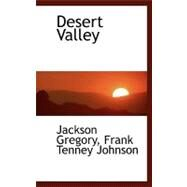 Desert Valley by Gregory, Jackson; Johnson, Frank Tenney, 9780554461700