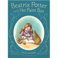Beatrix Potter and Her Paint Box by McPhail, David; McPhail, David, 9780805091700