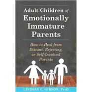 Adult Children of Emotionally Immature Parents by Gibson, Lindsay C., 9781626251700