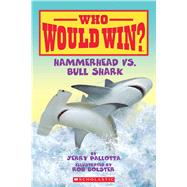 Hammerhead vs. Bull Shark (Who Would Win?) by Pallotta, Jerry; Bolster, Rob, 9780545301701